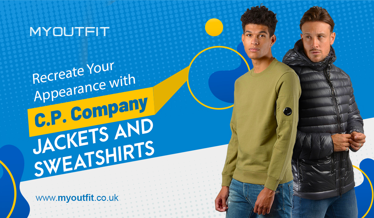Recreate Your Appearance with C.P. Company Jackets and Sweatshirts