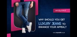 Why Should You Get Luxury Jeans to Enhance Your Appeal?