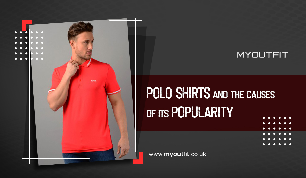 Polo Shirts and the Causes of Its Popularity