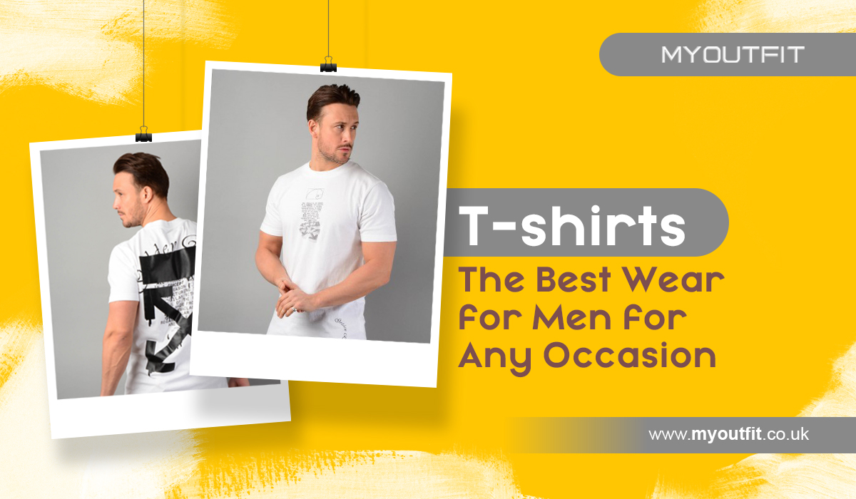 T-shirts - The Best Wear for Men for Any Occasion